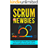 Scrum For Newbies: The Amazingly Simple, Plain English Guide To Getting Started With Scrum (Scrum, agile project management, lean, scrum master, scrum agile, exam, software development Book 1)