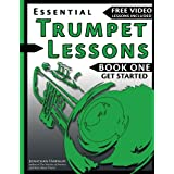 Essential Trumpet Lessons, Book One: Get Started: Tone, Breathing, Tongue Use and Other Skills to Get You Off to a Great Star