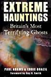 Extreme Hauntings: Britain's Most Terrifying Ghosts