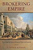 Brokering Empire: Trans-Imperial Subjects between Venice and Istanbul (Lera Research Volume)
