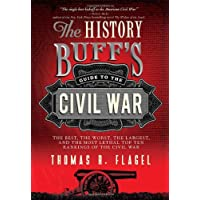 The History Buff's Guide to the Civil War: The Best, the Worst, the Largest, and the Most Lethal Top Ten Rankings of the…