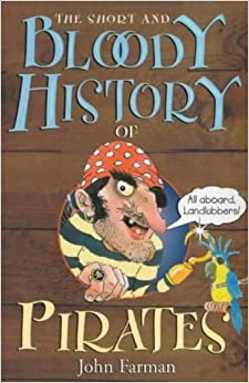 The Short and Bloody History of Pirates by John Farman (2000-06-01)