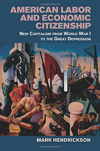 Read Online American Labor and Economic Citizenship: New Capitalism from World War I to the Great Depression PDF