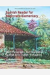 Spanish Reader for Beginners-Elementary: Short Paragraphs and Exercises in Spanish (Volume 1) (Spanish Edition) Paperback