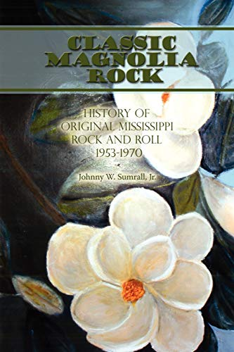 Classic Magnolia Rock: History of Original Mississippi Rock and Roll 1953-1970