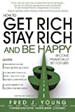 img - for How to Get Rich, Stay Rich and Be Happy: Become Financially Set for Life! book / textbook / text book