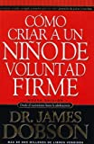 img - for Como criar a un nino de voluntad firme/New Strong -Willed Child (Spanish Edition) by James Dobson(June 30, 2005) Paperback book / textbook / text book