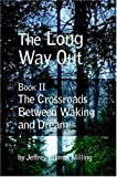 The Long Way Out: Book II: the Crossroads Between Waking and Dream, Jeffrey Milling, 0615254535