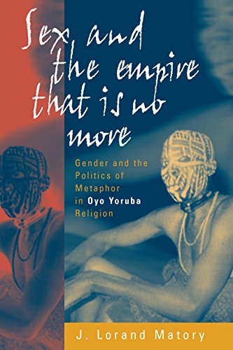 Sex and the Empire That Is No More: Gender and the Politics of Metaphor in Oyo Yoruba Religion