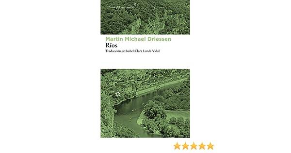 Ríos: 230 (Libros del Asteroide): Amazon.es: Driessen, Martin Michael, Lorda Vidal, Isabel-Clara: Libros