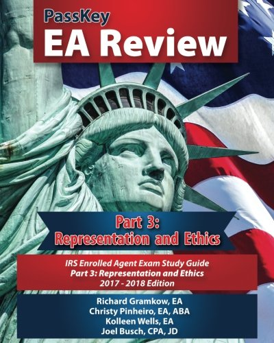 PassKey EA Review Part 3: Representation and Ethics: IRS Enrolled Agent Exam Study Guide 2017-2018 Edition