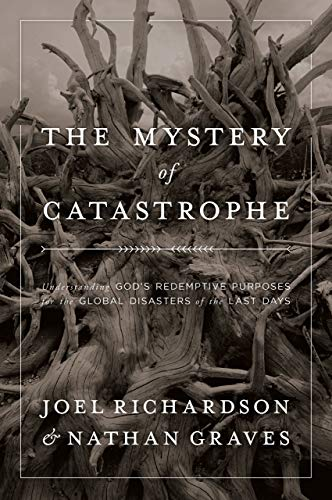 The Mystery of Catastrophe: Understanding God's Redemptive Purposes for the Global Disasters of the Last Days ()