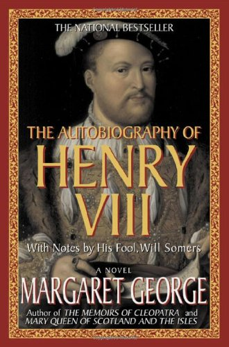 The Autobiography of Henry VIII: With Notes by His Fool, Will Somers: A Novel