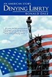Denying Liberty, Ronald Dale, 1456701207