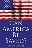 Can America Be Saved?, Edward Campbell, 1434310302