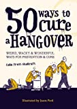 50 Ways to Cure a Hangover, Cara Frost-Sharratt, 1846014050