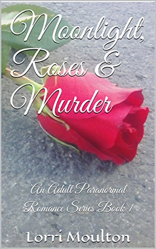 Moonlight, Roses & Murder: A Paranormal Mystery/Romance by [Moulton, Lorri]