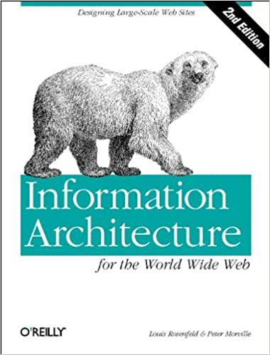 Amazon Com Information Architecture For The World Wide Web Designing Large Scale Web Sites 2nd Edition 9780596000356 Louis Rosenfeld Peter Morville Books