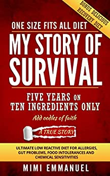 My Story of Survival: The ultimate low-reactive diet for allergies, gut problems, food intolerances and chemical sensitivities. by [Emmanuel, Mimi]