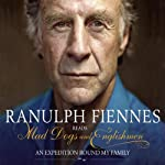 Mad Dogs and Englishmen: An Expedition Round My Family | Ranulph Fiennes