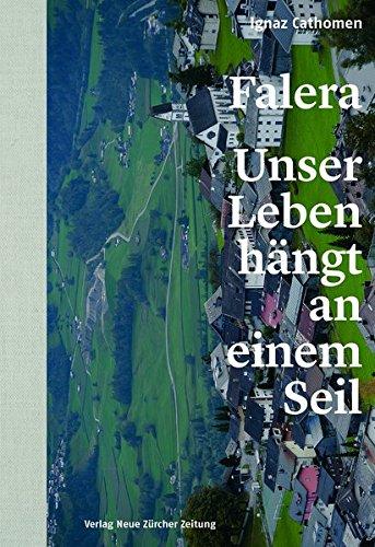 Falera – unser Leben hängt an einem Seil: Autobiografie eines Dorfs in Graubünden