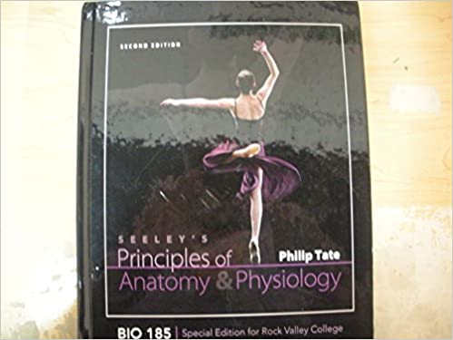 Seeley S Principles Of Anatomy Physiology Bio 185 Special Edition