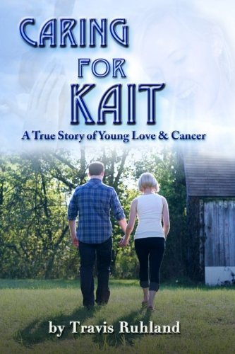 Caring for Kait: A True Story of Young Love & Cancer