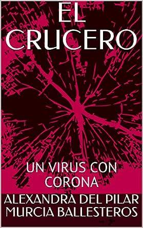 EL CRUCERO: UN VIRUS CON CORONA (UN VIRUS CON CORONA nº 1) eBook: BALLESTEROS, ALEXANDRA DEL PILAR MURCIA, MURCIA BALLESTEROS, ALEXANDRA DEL PILAR: Amazon.es: Tienda Kindle