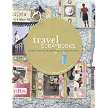 Travel Scrapbooks: Create Albums of Your Trips and Adventuresi'm
