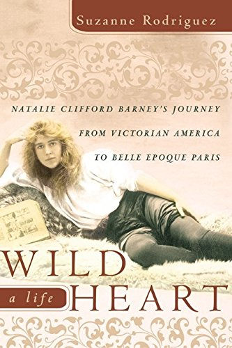 Wild Heart, a Life: Natalie Clifford Barney's Journey from Victorian America to the Literary Salons of Paris ebook