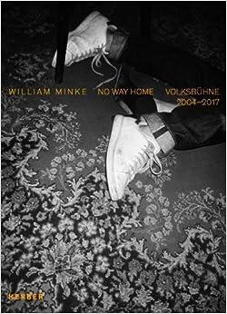 William Minke: No Way Home: Volksbühne 2004–2017