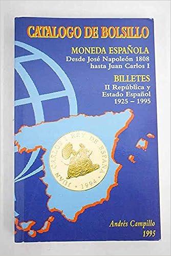 Catálogo de bolsillo de las monedas españolas. Desde José Napoleón 1808 hasta Juan Carlos I 1995 y billetes desde 1925-1995: Amazon.es: Andrés Campillo Luque, Numismática: Libros