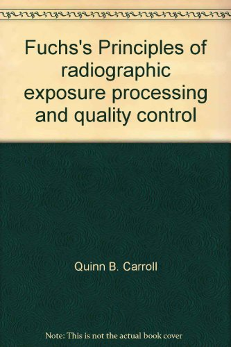 Fuchs's Principles of radiographic exposure processing and quality control