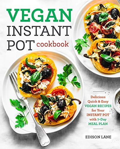 Vegan Instant Pot Cookbook for Beginners: Delicious, Quick & Easy Vegan Recipes for Your Instant Pot with 7-Day Meal Plan (vegan cookbook 1) by Edison Lane
