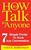 How To Talk To Anyone: 7 Simple Tricks To Master Conversations (Volume 2)