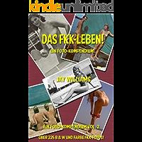 Das FKK-Leben! (Ein Foto-Kompendium. 2) (German Edition)