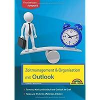 Zeitmanagement & Organisation mit Outlook - Termine, Mails und Abläufe mit Outlook im Griff - Für die Microsoft Outlook Versionen 2010-2016