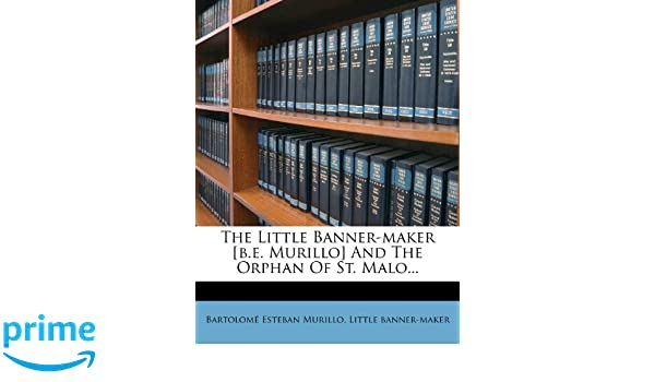 The Little Banner-maker [b e  Murillo] And The Orphan Of St