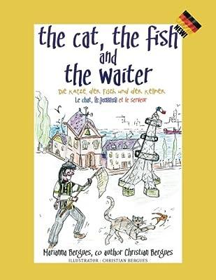 The Cat, the Fish and the Waiter: Die Katze, Der Fisch Und Der Kellner