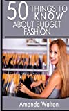 50 Things to Know about Budget Fashion, Amanda Walton and 50 Things To Know, 1495444554