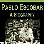 Pablo Escobar: A Biography | Alexander Butler