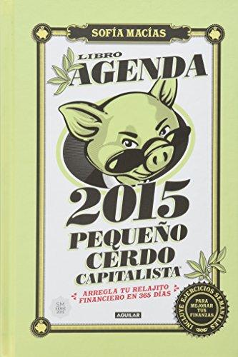 Libro agenda: Pequeño cerdo capitalista 2015: Arregla tu relajito financiero en 365 días