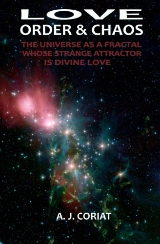 Love, Order & Chaos: The Universe as a Fractal whose Strange Attractor is Divine Love PDF