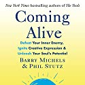 Coming Alive: 4 Tools to Defeat Your Inner Enemy, Ignite Creative Expression and Unleash Your Soul's Potential Audiobook by Phil Stutz, Barry Michels Narrated by Phil Stutz, Barry Michels