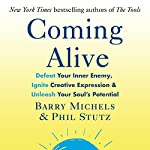 Coming Alive: 4 Tools to Defeat Your Inner Enemy, Ignite Creative Expression and Unleash Your Soul's Potential | Phil Stutz,Barry Michels