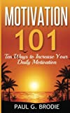 Motivation 101: Ten Ways to Increase Your Daily Motivation (Part of the Paul G. Brodie Seminar Book Series) shows how you can change your mindset and improve your personal motivation.Learning how to remain motivated in your life is essential....