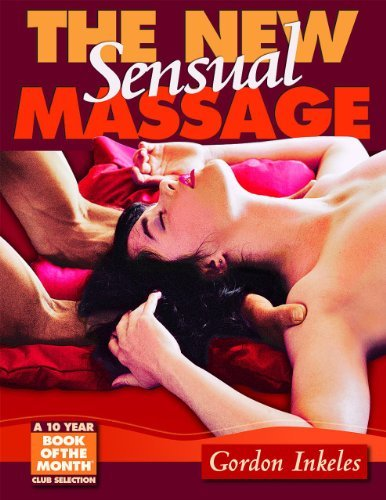 Download By Gordon Inkeles - The New Sensual Massage: 3rd Edition (3rd Edition) (2013-06-30) [Paperback] pdf