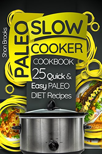 Paleo Slow Cooker Cookbook: 25 Quick and Easy Paleo Diet Recipes