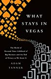 What Stays in Vegas: The World of Personal Data—Lifeblood of Big Business—and the End of Privacy as We Know It