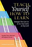 img - for Teach Yourself How to Learn: Strategies You Can Use to Ace Any Course at Any Level book / textbook / text book